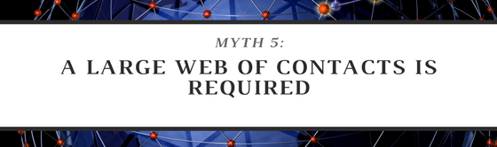 Myth 5: A Large Web of Contacts is Required