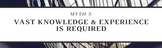 Myth 3: Vast Knowledge and Experience is Required